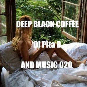 DEEP BLACK COFFEE AND MUSIC 020 - Dj Pita B