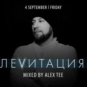 Л Е V И Т А Ц И Я , September 4 , Friday – Mixed by ALEX TEE