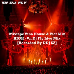Mixtape Vina House & Viet Mix - HIGH - Vn Dj Fly Live Mix [Recorded By DDJ SZ]