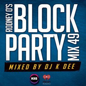 RODNEY O'S BLOCK PARTY (KIIS FM & IHEARTRADIO) MIX 49