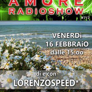LORENZOSPEED* presents AMORE Radio Show 717 Venerdi 16 Febbraio 2018