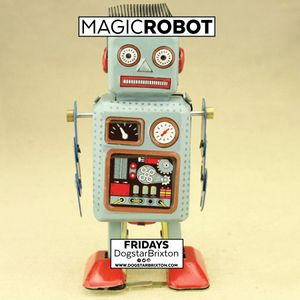 Magic Robot Fridays - Urban Mix Tape - 10pm-4am £5 www.dogstarbrixton.com Trap, HIphop, and Requests