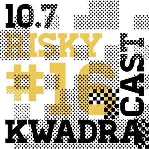 RISKY KWADRACAST # 16