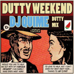 DJ Quime - Dutty Weekend - Dutty Mix
