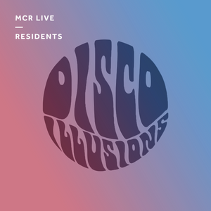 Disco Illusions - Wednesday 20th September 2017 - MCR Live Residents