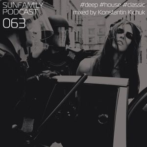 SunFamilyPodcast#063 mix by Konstantin Kichuk