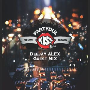 Deejay ALEX - Guest MIX @Partydul KissFM Ed444 (afterparty)