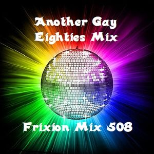Frixion Mix 508 - Another Gay Eighties Mix