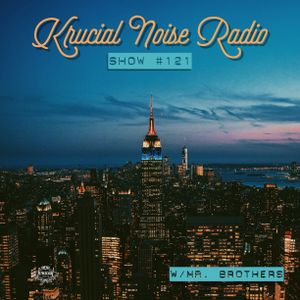 Krucial Noise Radio: Show #121 w/ Mr.BROTHERS