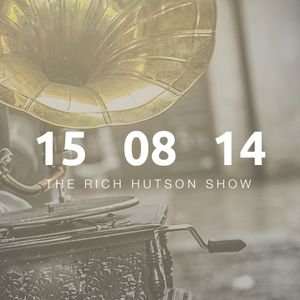 The Rich Hutson Show - 15th August 2014