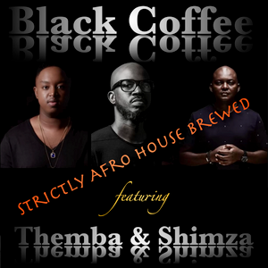 Black Coffee ft Themba and Shimza - Strictly Afro House Brewed SA