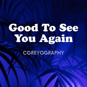 Coreyography | Good To See You Again