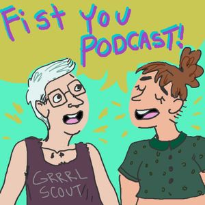 Fist You Podcast Episode 7