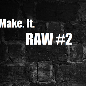 Make it RAW #2