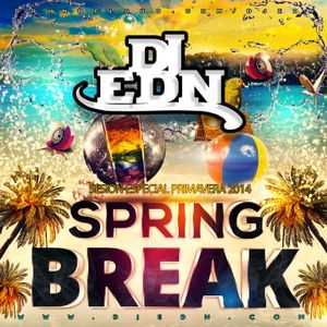 DJ EDN presenta SPRING BREAK 2014