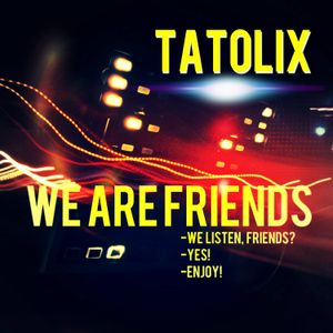 Tatolix - We Are Friends #003 (26.03.2016)
