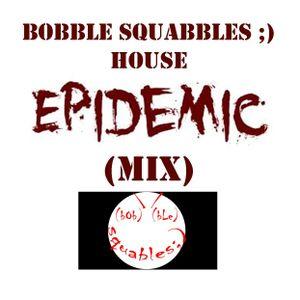 Bobble Squables ;) - House Epidemic (Mix)