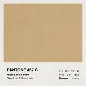 Pantone 467 C - Mixed & Compiled by DJ Shea Butter x Listen Linda