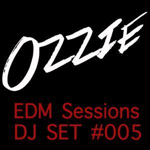 Ozzie - EDM Sessions DJ SET #005