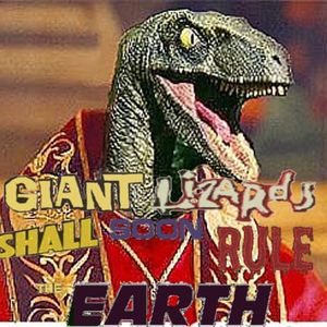 Giant Lizards shall soon rule the Earth! February 13th, 2013