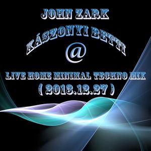 John Zark - Kászonyi Betti@LIve Home Minimal Techno Mix( 2013.12.27 )