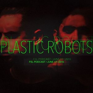 FSL Podcast 17 June 2016 - Plastic Robots Live