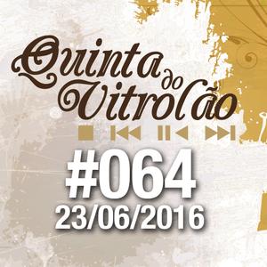 Quinta do Vitrolão #064 - 23.06.2016
