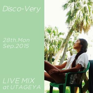 Disco-Very / LIVEMIX / at UTAGEYA / 28th.Mon.Sep.2015