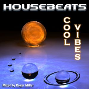 HOUSEBEATS-Cool Vibes...mixed by Roger Miller