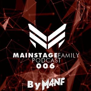 Mainstage Family Podcast - Podcast 006 (By M4NF)