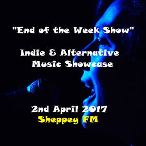 End of the Week Show 2nd Apr 2017