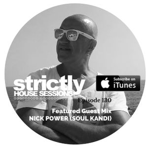 Strictly House Sessions #130 Featured Guest Mix NICK POWER (SOUL KANDI)