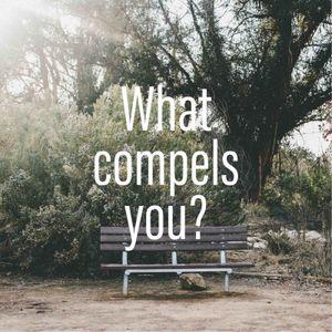 What Compels You? Part 2 - Audio