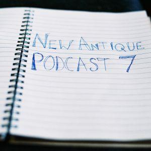 New Antique Podcast #7
