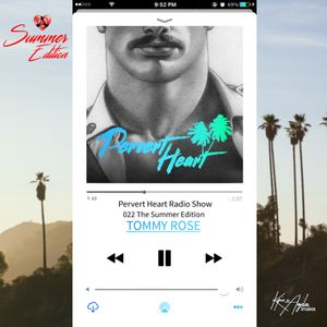 Tommy Rose | Pervert Heart Radio Show - 022 The Summer Edition