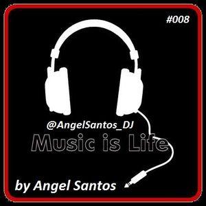 Angel Santos- Music Is Life #008