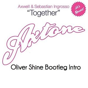 Axwell - Together (Oliver Shine Intro Bootleg Edit)