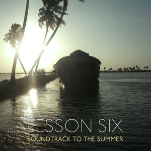 Soundtrack To The Summer: A Lesson Six Mix