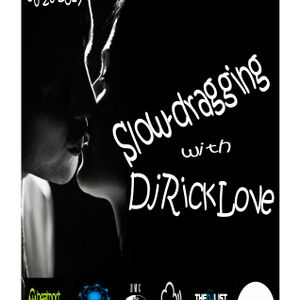 SLOWDRAGGING WITH DJ RICK LOVE 2017