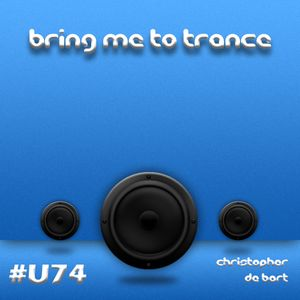 Bring Me To Trance with Christopher de Bart #U74