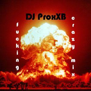 DJ ProxXB - !F*CKIN' CRAZY MIX! ( DJ Mag Next Generation Mix )