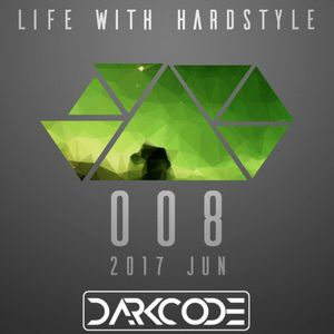 Life With Hardstyle 008 (2017 Jun)