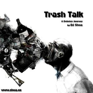 Trash Talk - A Dirty Dubstep Journey by Shua