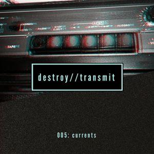 Destroy//Transmit. 005: Currents