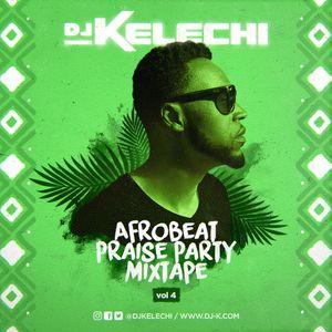 Afrobeat Praise Party Mixtape (Vol 4)