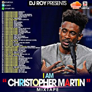 DJ ROY PRESENTS I AM CHRISTOPHER MARTIN MIXTAPE