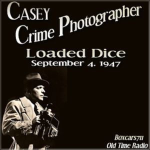 Casey Crime Photographer - The Loaded Dice (09-04-47)