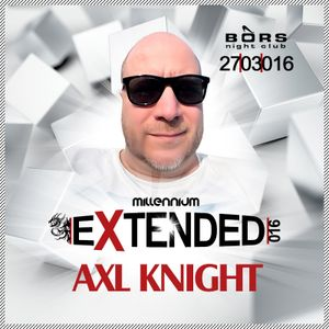 AXL KNIGHT LIVE MIX MILLENNIUM EXTENDED PARTY BOX STAGE 27-03-2016