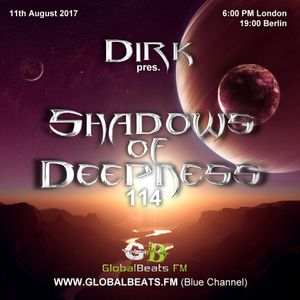 Dirk pres. Shadows Of Deepness 114 (11th August 2017) on Globalbeats.FM [Blue Channel]