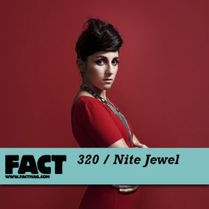 FACT Mix 320: Nite Jewel
